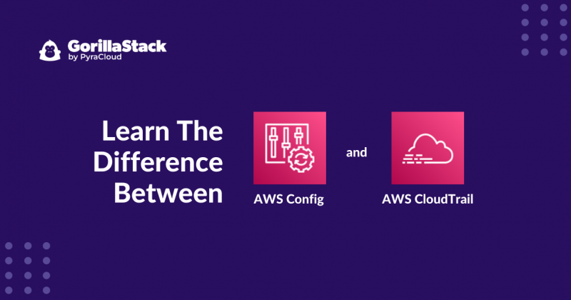 Difference between AWS Config and AWS CloudTrail